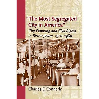 The Most Segregated City in America City Planning and Civil Rights in Birmingham 19201980 von Connerly & Charles E.