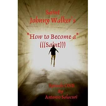 Saint Johnny Walkers How To... Become a Saint by Salacuri & Antonio