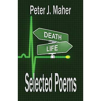 Selected Poems by Maher & Peter J.