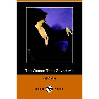 The Woman Thou Gavest Me Dodo Press by Caine & Hall Sir & 18531931