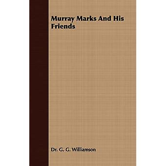 Murray Marks and His Friends by Williamson & G. G.