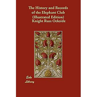 The History and Records of the Elephant Club Illustrated Edition by Ockside & Knight Russ