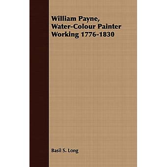 William Payne WaterColour Painter Working 17761830 by Long & Basil S.