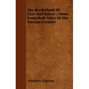 The Borderland Of Czar And Kaiser  Notes From Both Sides Of The Russian Frontier by Bigelow & Poultney