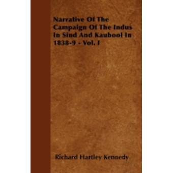 Narrative Of The Campaign Of The Indus In Sind And Kaubool In 18389  Vol. I by Kennedy & Richard Hartley