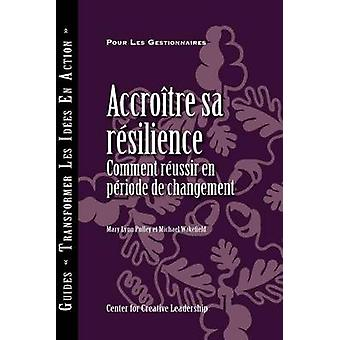 Building Resiliency How to Thrive in Times of Change French Canadian by Pulley & Mary Lynn