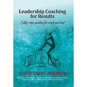 Leadership Coaching for Results Cuttingedge practices for coach and client by Rostron & Sunny Stout
