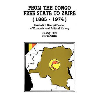 From the Congo Free State to Zaire 18851974. Towards a Demystification of Economic and Political History by Depelchin & Jacques
