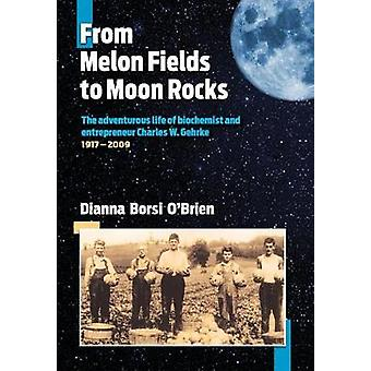 From Melon Fields to Moon Rocks The adventurous life of biochemist and entrepreneur Charles W. Gehrke by OBrien & Dianna Borsi