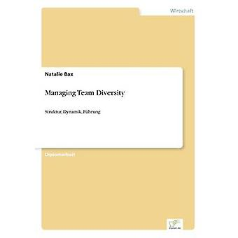 Managing Team DiversityStruktur Dynamik Fhrung by Bax & Natalie