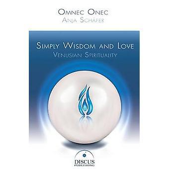 Simply Wisdom and Love Venusian Spirituality by Schaefer & Anja