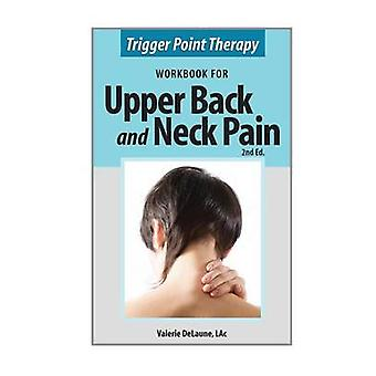 Trigger Point Therapy Workbook for Upper Back and Neck Pain Second Edition by DeLaune & Valerie Anne