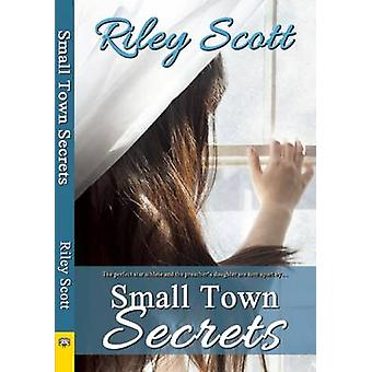Small Town Secrets by Scott & Riley