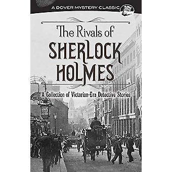 The Rivals of Sherlock Holmes - A Collection of Victorian-Era Detectiv