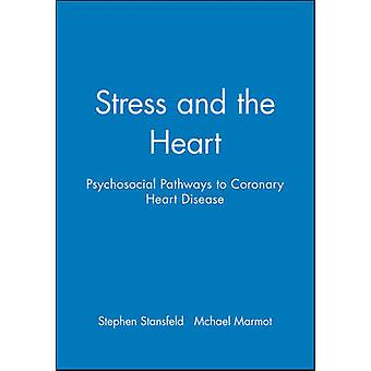 Stress and the Heart - Psychosocial Pathways to Coronary Heart Disease