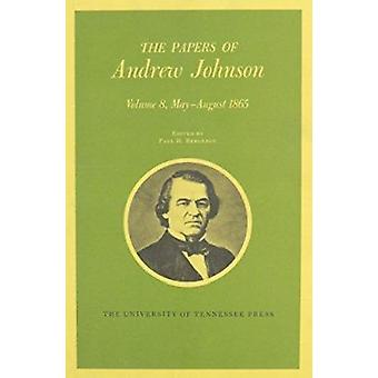 Papers a Johnson Vol8 - May-August 1865 by Andrew Johnson - Paul H Ber