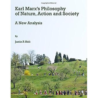 Karl Marx's Philosophy of Nature - Action and Society - A New Analysis