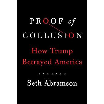 Proof of Collusion - How Trump Betrayed America by Seth Abramson - 978