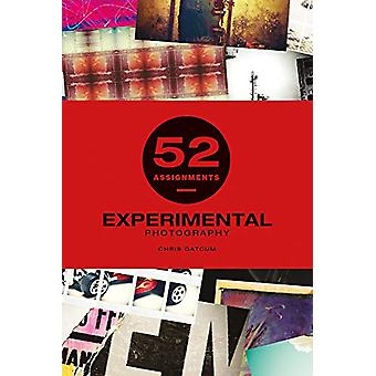 52 Assignments - Experimental Photography by Chris Gatcum - 9781781453