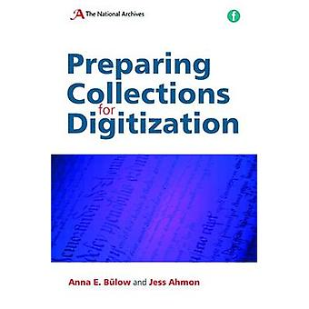 Preparing Collections for Digitization by Anna E. Bulow - 97818560471