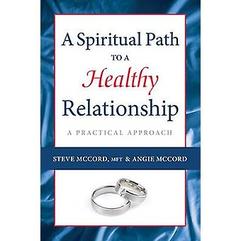 Spiritual Path to a Healthy Relationship - A Practical Approach by Ste