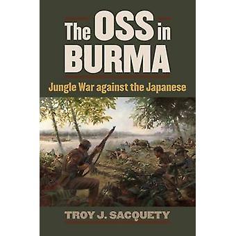 OSS i Burma - Jungle krig mod japanske af Troy J. Sacquety