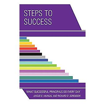 Steps to Success - What Successful Principals Do Everyday by Angus S.