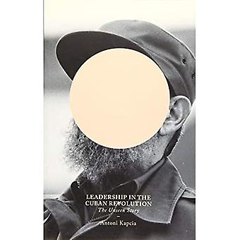 Leadership in the Cuban Revolution: The Unseen Story