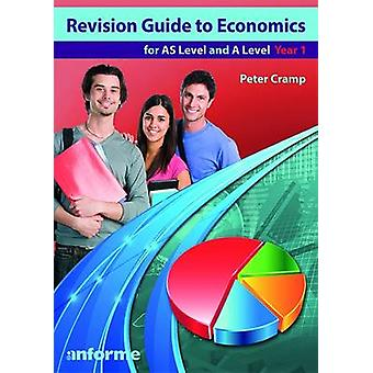 Revision Guide to Economics - For AS Level and A Level Year 1 by Peter