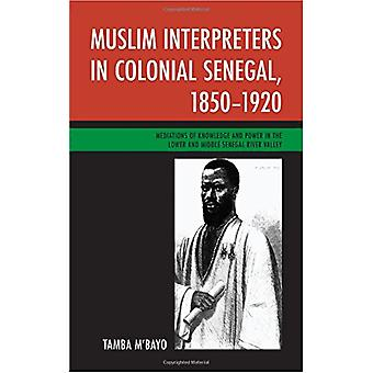 Muslim Interpreters in Colonial Senegal - 1850-1920 - Mediations of Kn