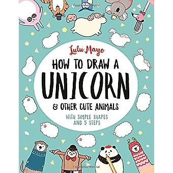 How to Draw a Unicorn and Other Cute Animals - With simple shapes and
