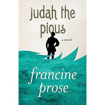 Judah the Pious - A Novel by Francine Prose - 9781480445499 Book