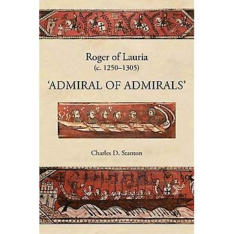 "Roger of Lauria (c.1250-1305) - ""Admiral of Admirals"" by Ch"