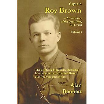 Captain Roy Brown: The Definitive Biography, Including His Encounter with the Red Baron, Manfred Von Richthofen