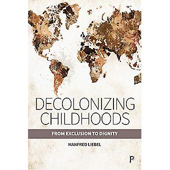 Decolonizing Childhoods - From Exclusion to Dignity by Manfred Liebel