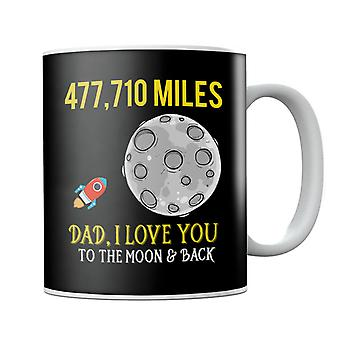 Dad I Love You To The Moon And Back Mug