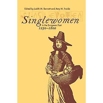 Singlewomen in the European Past 12501800 by Edited by Judith M Bennett & Edited by Amy M Froide