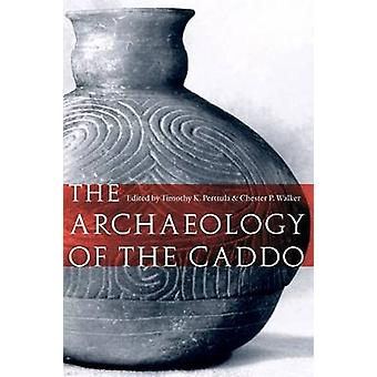 The Archaeology of the Caddo by Timothy K. Perttula - 9780803220966 B