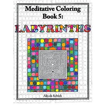 Labyrinths: Meditative Coloring Book 5: Adult Coloring for relaxation, stress reduction, meditation, spiritual...
