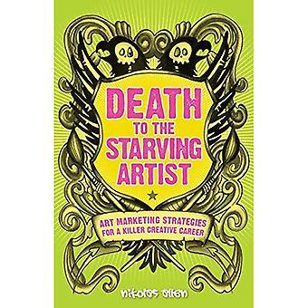 Døden til den sultende kunstner: Art Marketing Strategier for en Killer Creative Career