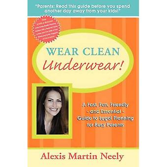Wear Clean Underwear! - A Fast - Fun - Friendly and Essential Guide to