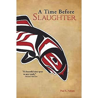A Time Before Slaughter by Paul E Nelson - 9781934074428 Book
