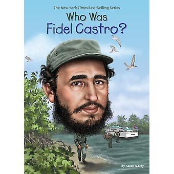 Kuka oli Fidel Castro kirjoittanut Sarah Fabiny & Who Hq & Illustrated by Ted Hammond
