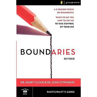 Boundaries Participants GuideRevised  When To Say Yes How to Say No to Take Control of Your Life by Dr Henry Cloud & Dr John Townsend