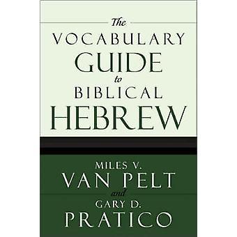 Przewodnik słownictwa do biblijnego hebrajskiego przez Gary Davis Pratico - Miles