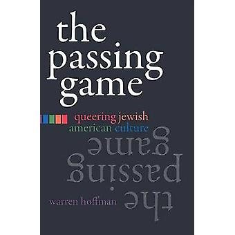 The Passing Game - Queering Jewish American Culture by Warren Hoffman