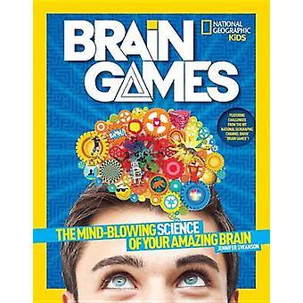 Brain Games - de Mind-Blowing wetenschap van je geweldige hersenen door Jennif