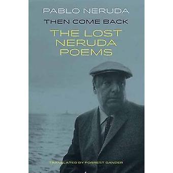 Kom dan terug - de verloren gedichten van Pablo Neruda door Pablo Neruda - Forr