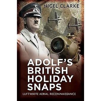 British di Adolf Holiday Snaps - Photog ricognizione aerea della Luftwaffe