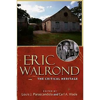 Eric Walrond - The Critical Heritage by Louis J Parascandola - Carl A